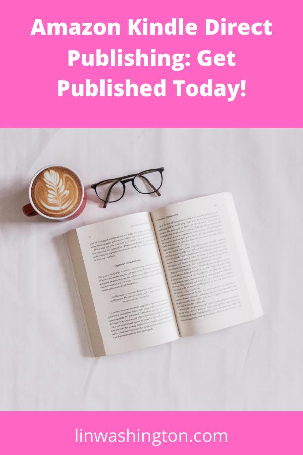 Amazon Kindle Direct Publishing: Get Published Today!